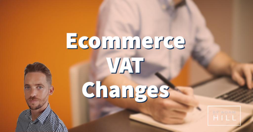 Ecommerce VAT Changes